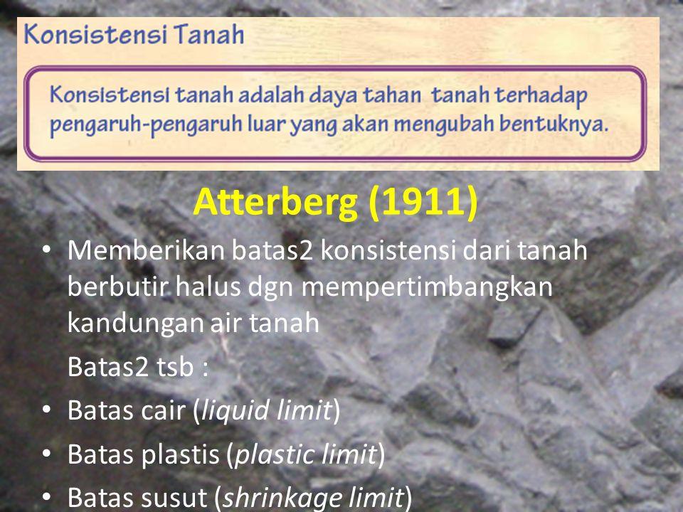 Memberikan batas2 konsistensi dari tanah berbutir halus dgn mempertimbangkan kandungan air tanah Batas2 tsb : Batas cair (liquid limit) Batas plastis