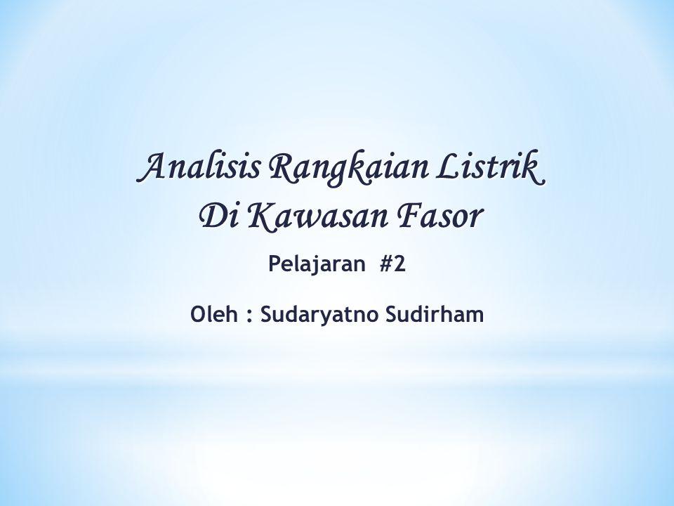 Analisis Rangkaian Listrik Di Kawasan Fasor Pelajaran #2 Oleh : Sudaryatno Sudirham