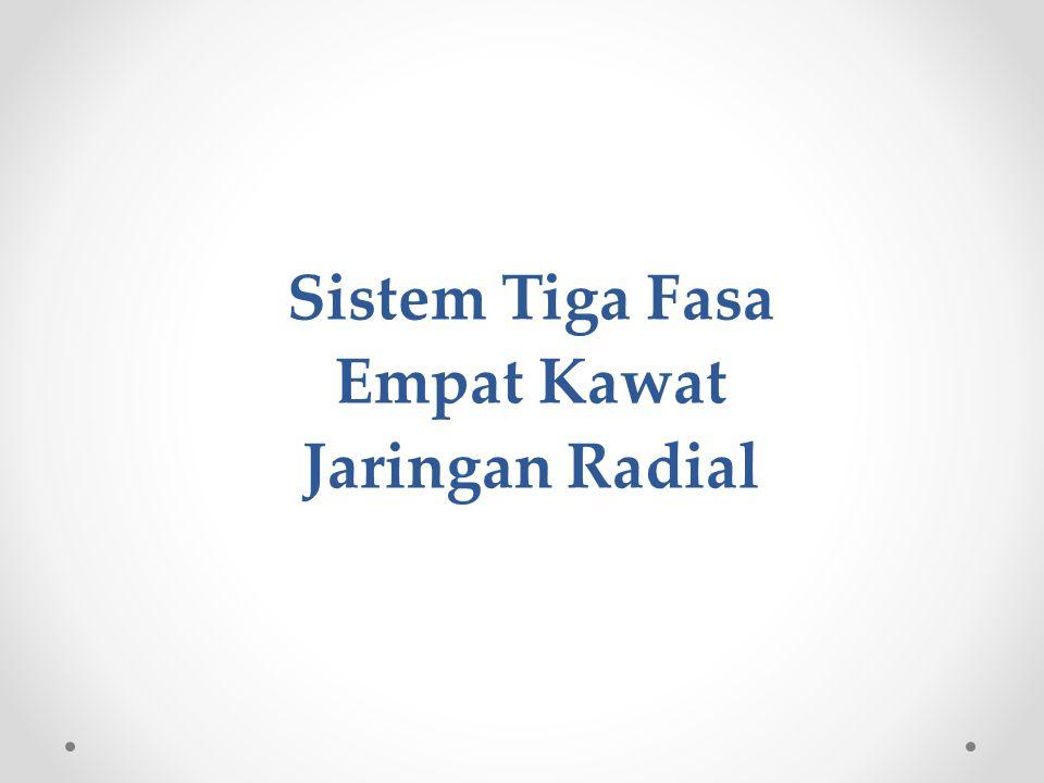 Sistem Tiga Fasa Empat Kawat Jaringan Radial