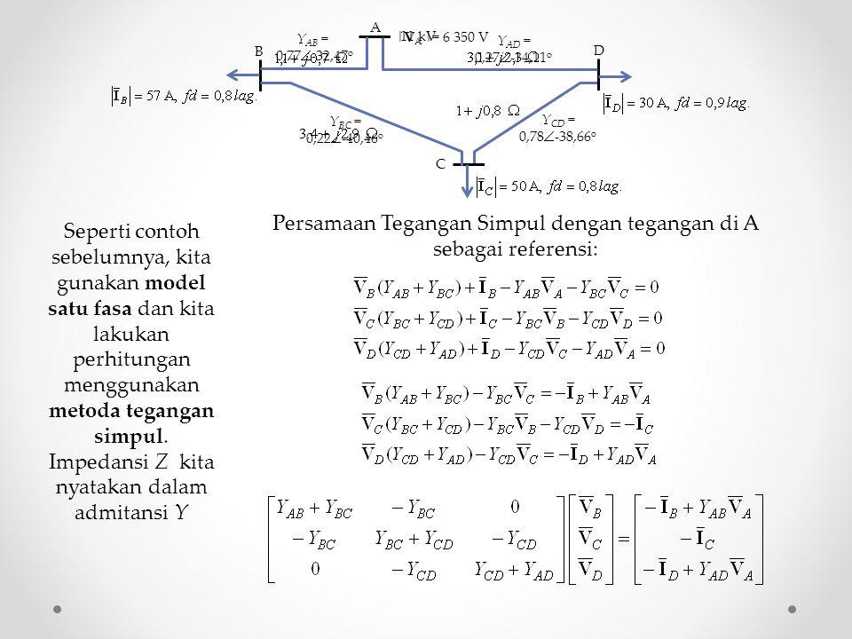 A B C D Seperti contoh sebelumnya, kita gunakan model satu fasa dan kita lakukan perhitungan menggunakan metoda tegangan simpul. Impedansi Z kita nyat