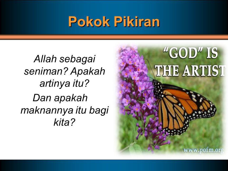 Pokok Pikiran Allah sebagai seniman? Apakah artinya itu? Dan apakah maknannya itu bagi kita?