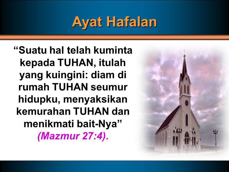 "Ayat Hafalan ""Suatu hal telah kuminta kepada TUHAN, itulah yang kuingini: diam di rumah TUHAN seumur hidupku, menyaksikan kemurahan TUHAN dan menikmat"