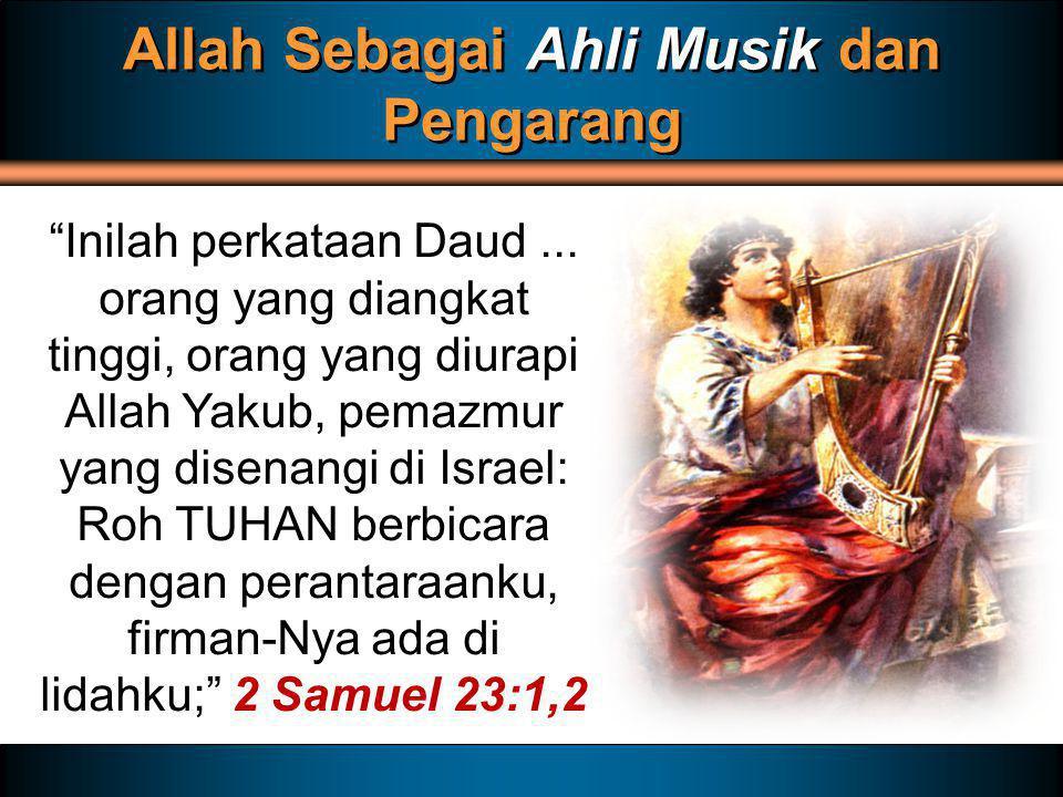 "Allah Sebagai Ahli Musik dan Pengarang ""Inilah perkataan Daud... orang yang diangkat tinggi, orang yang diurapi Allah Yakub, pemazmur yang disenangi d"