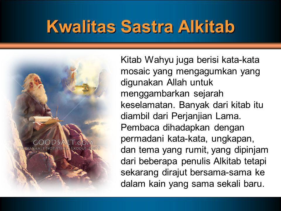 Kwalitas Sastra Alkitab Kitab Wahyu juga berisi kata-kata mosaic yang mengagumkan yang digunakan Allah untuk menggambarkan sejarah keselamatan. Banyak