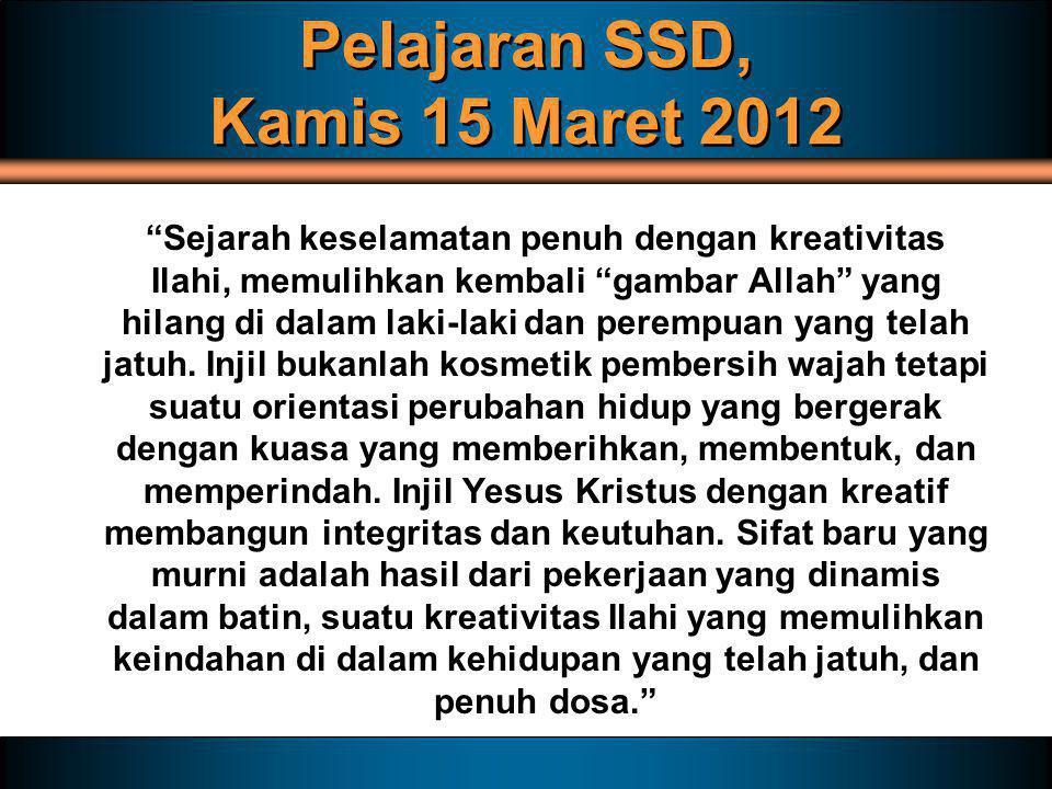"Pelajaran SSD, Kamis 15 Maret 2012 ""Sejarah keselamatan penuh dengan kreativitas Ilahi, memulihkan kembali ""gambar Allah"" yang hilang di dalam laki-la"