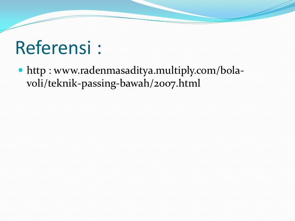 Referensi : http : www.radenmasaditya.multiply.com/bola- voli/teknik-passing-bawah/2007.html