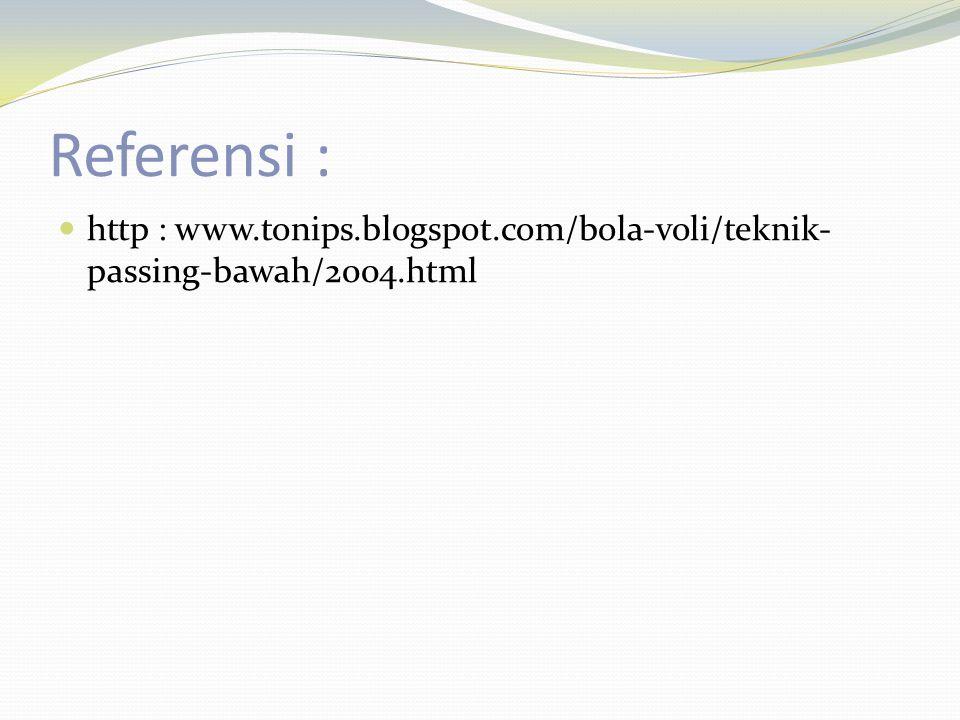 Referensi : http : www.tonips.blogspot.com/bola-voli/teknik- passing-bawah/2004.html