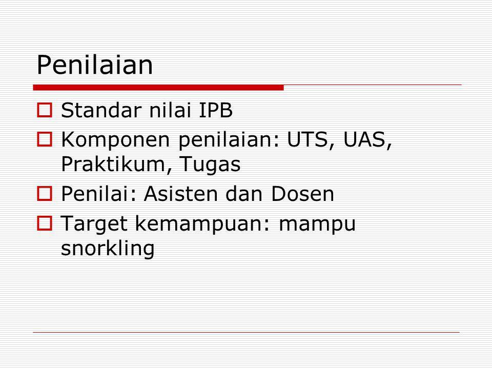 Penilaian  Standar nilai IPB  Komponen penilaian: UTS, UAS, Praktikum, Tugas  Penilai: Asisten dan Dosen  Target kemampuan: mampu snorkling