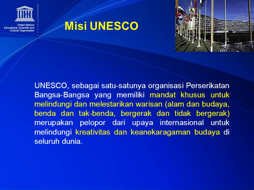 UNESCO, sebagai satu-satunya organisasi Perserikatan Bangsa-Bangsa yang memiliki mandat khusus untuk melindungi dan melestarikan warisan (alam dan bud