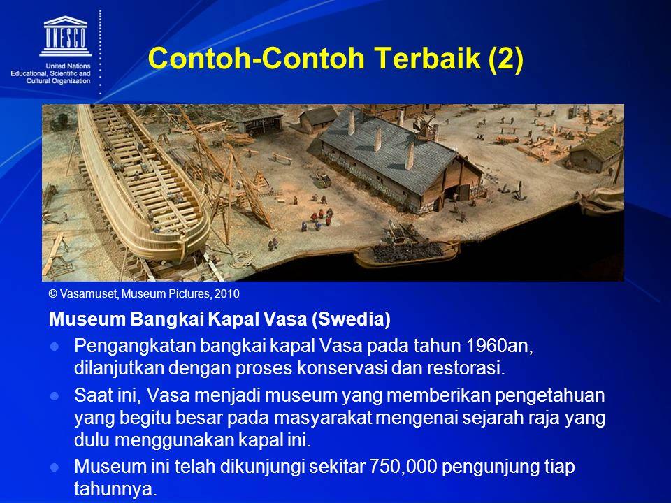 Contoh-Contoh Terbaik (2) Museum Bangkai Kapal Vasa (Swedia) Pengangkatan bangkai kapal Vasa pada tahun 1960an, dilanjutkan dengan proses konservasi d