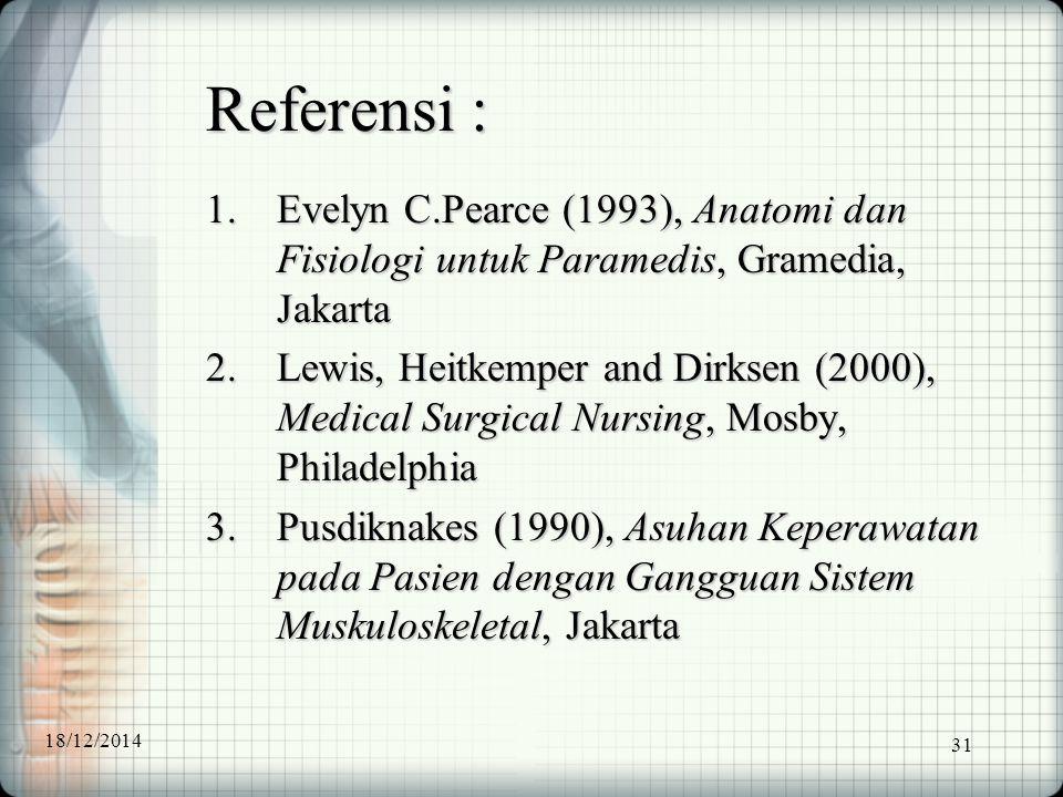 31 Referensi : 1.Evelyn C.Pearce (1993), Anatomi dan Fisiologi untuk Paramedis, Gramedia, Jakarta 2.Lewis, Heitkemper and Dirksen (2000), Medical Surg