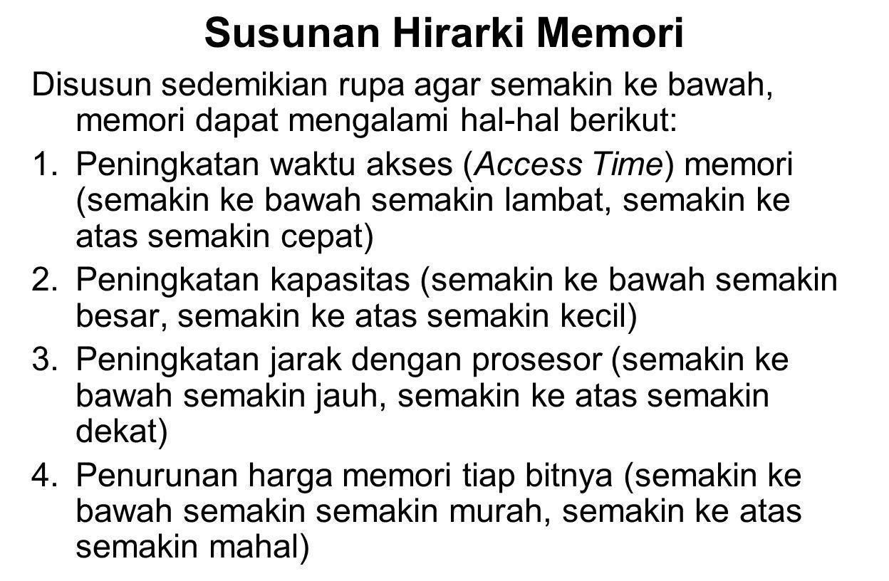 Susunan Hirarki Memori Disusun sedemikian rupa agar semakin ke bawah, memori dapat mengalami hal-hal berikut: 1.Peningkatan waktu akses (Access Time)