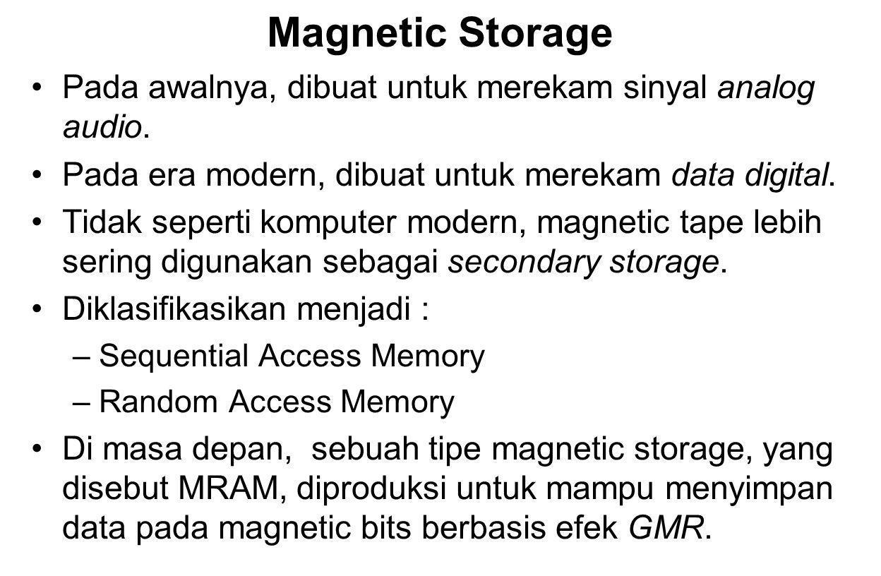 Magnetic Storage Pada awalnya, dibuat untuk merekam sinyal analog audio. Pada era modern, dibuat untuk merekam data digital. Tidak seperti komputer mo