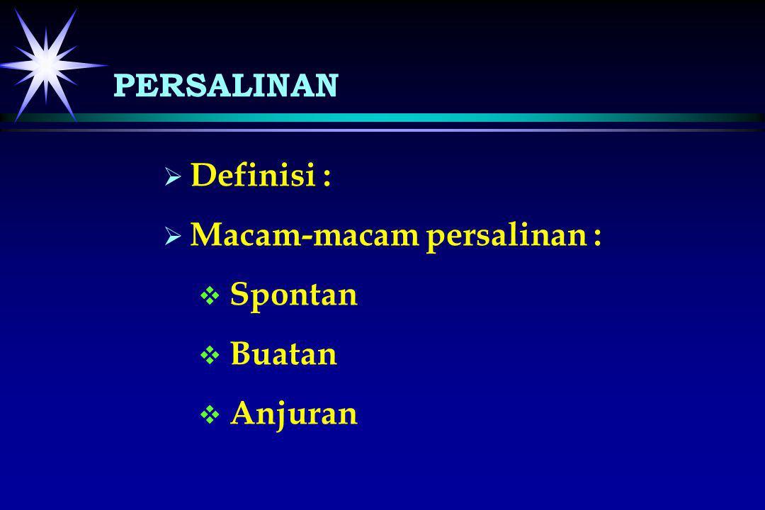  Definisi :   Macam-macam persalinan :   Spontan   Buatan   Anjuran PERSALINAN