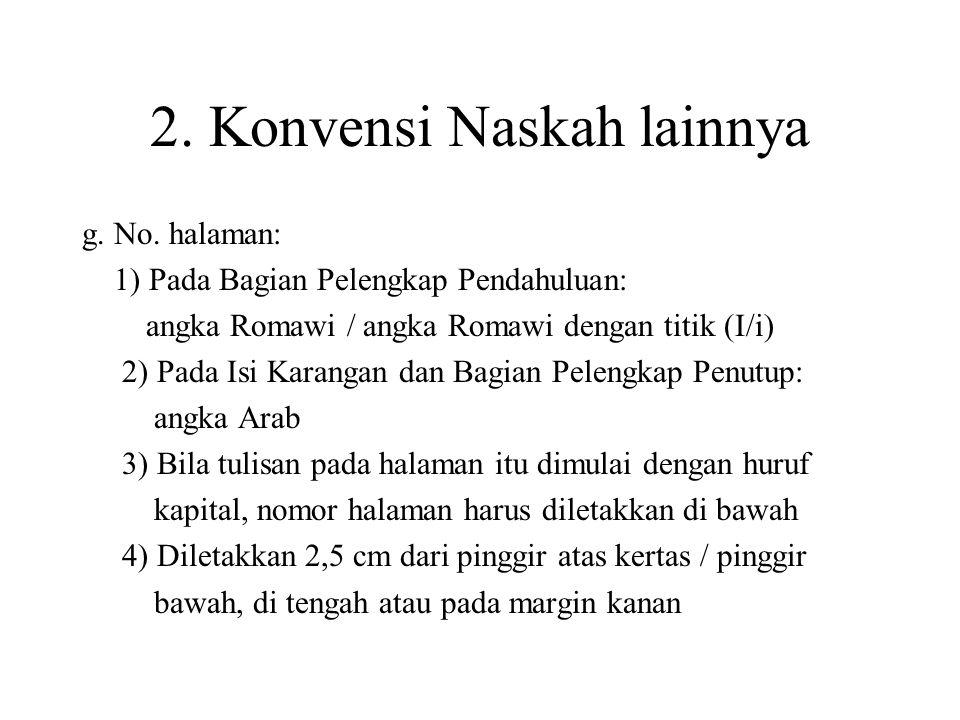 2. Konvensi Naskah lainnya g. No. halaman: 1) Pada Bagian Pelengkap Pendahuluan: angka Romawi / angka Romawi dengan titik (I/i) 2) Pada Isi Karangan d