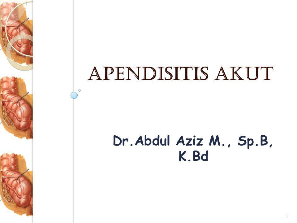 PROGNOSIS Angka mortalitas akibat apendisitis akut di Amerika 0,2/100.000 penderita Indonesia jauh lebih tinggi Kematian biasanya disebabkan oleh ◦ Sepsis ◦ Abses intra abdomen ◦ Septicemia gram negatif ◦ Pada orang tua dan anak 22