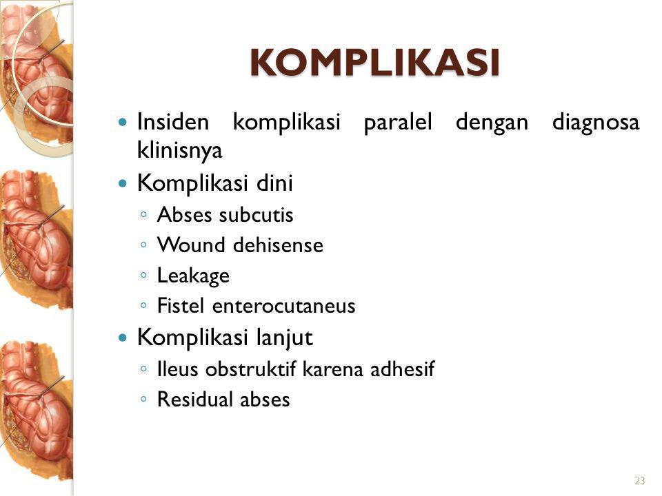 KOMPLIKASI Insiden komplikasi paralel dengan diagnosa klinisnya Komplikasi dini ◦ Abses subcutis ◦ Wound dehisense ◦ Leakage ◦ Fistel enterocutaneus Komplikasi lanjut ◦ Ileus obstruktif karena adhesif ◦ Residual abses 23