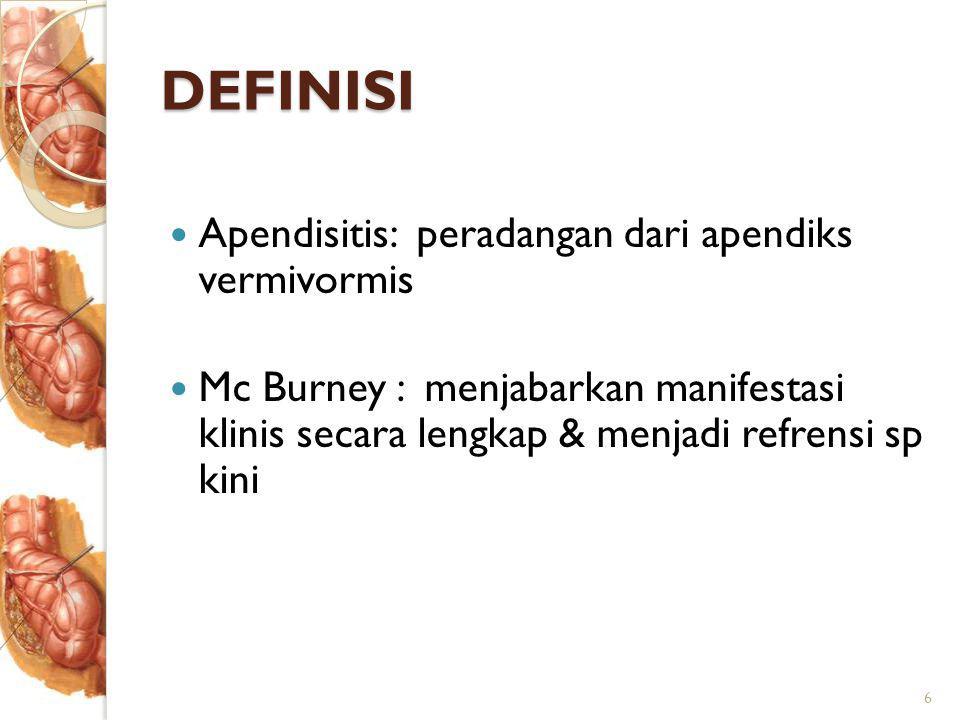 DEFINISI Apendisitis: peradangan dari apendiks vermivormis Mc Burney : menjabarkan manifestasi klinis secara lengkap & menjadi refrensi sp kini 6