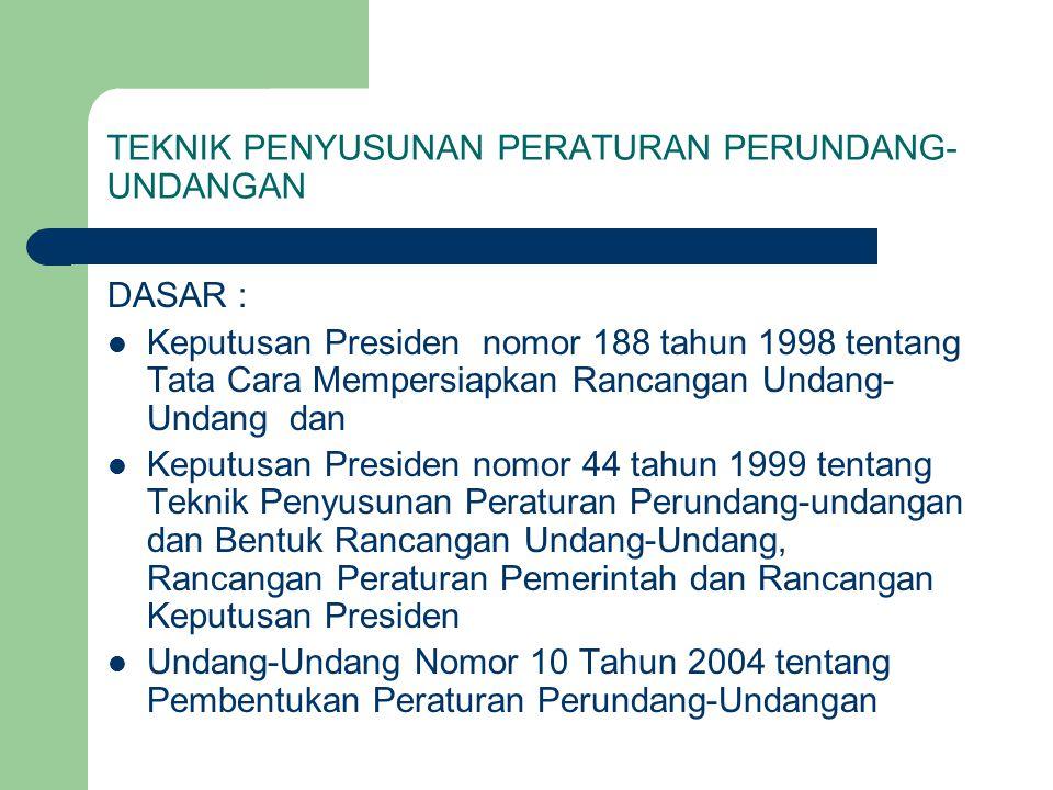 TEKNIK PENYUSUNAN PERATURAN PERUNDANG- UNDANGAN DASAR : Keputusan Presiden nomor 188 tahun 1998 tentang Tata Cara Mempersiapkan Rancangan Undang- Unda