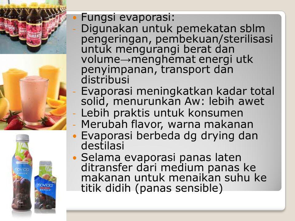 Fungsi evaporasi: - Digunakan untuk pemekatan sblm pengeringan, pembekuan/sterilisasi untuk mengurangi berat dan volume → menghemat energi utk penyimp