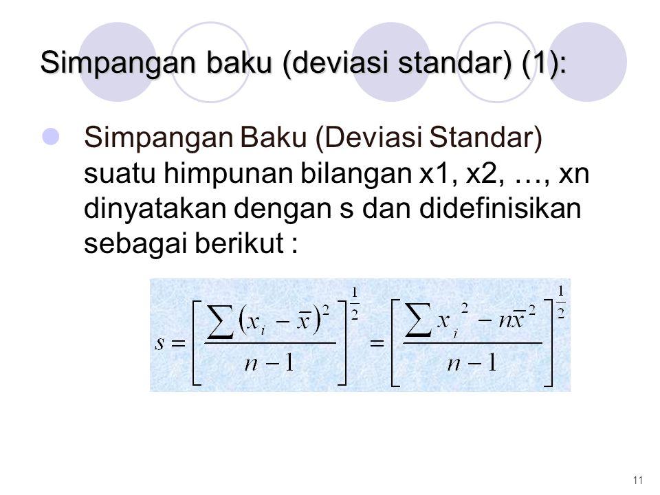 Simpangan baku (deviasi standar) (1): Simpangan Baku (Deviasi Standar) suatu himpunan bilangan x1, x2, …, xn dinyatakan dengan s dan didefinisikan seb