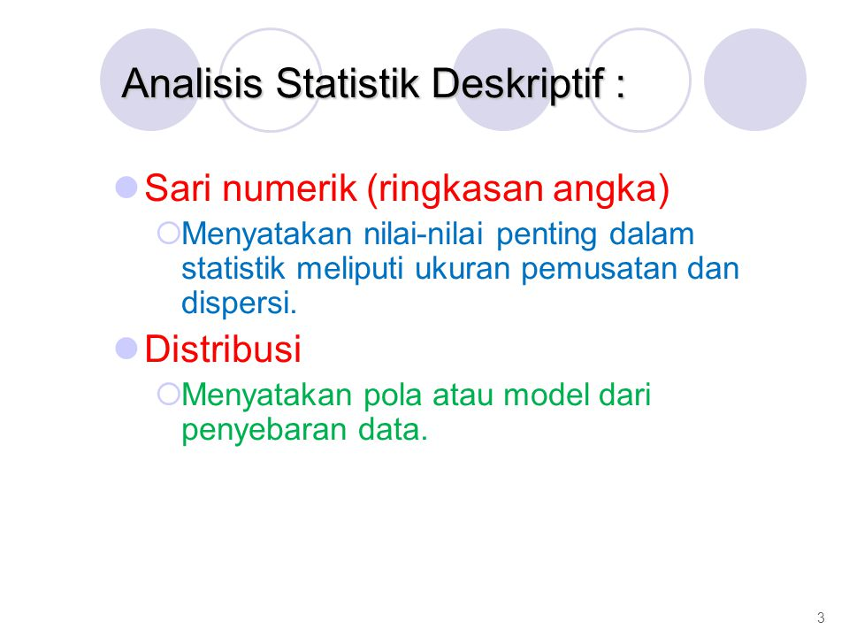 Analisis Statistik Deskriptif : Sari numerik (ringkasan angka)  Menyatakan nilai-nilai penting dalam statistik meliputi ukuran pemusatan dan dispersi.