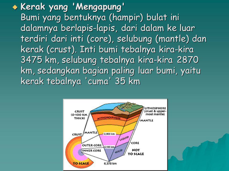  Kerak bumi terdiri dari dua macam yaitu kerak samudera dan kerak benua.