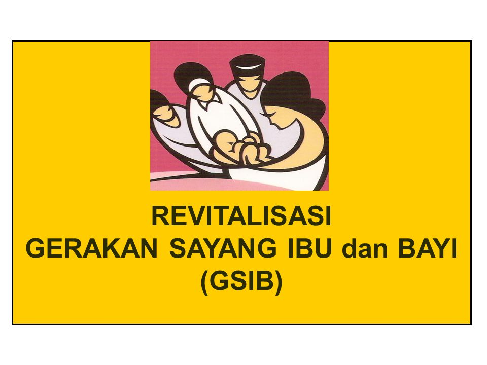 REVITALISASI GERAKAN SAYANG IBU dan BAYI (GSIB)