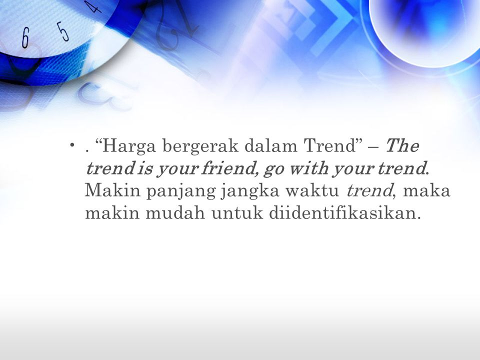 Harga bergerak dalam Trend – The trend is your friend, go with your trend.
