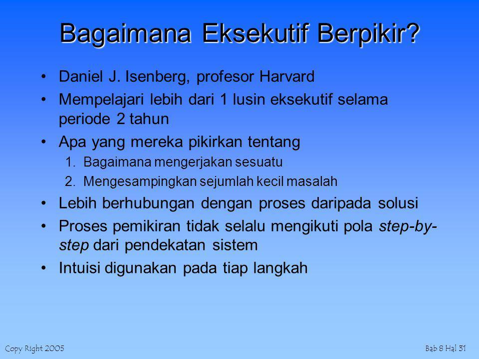 Copy Right 2005Bab 8 Hal 31 Bagaimana Eksekutif Berpikir? Daniel J. Isenberg, profesor Harvard Mempelajari lebih dari 1 lusin eksekutif selama periode