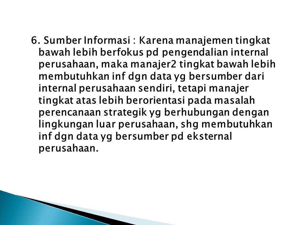 6. Sumber Informasi : Karena manajemen tingkat bawah lebih berfokus pd pengendalian internal perusahaan, maka manajer2 tingkat bawah lebih membutuhkan