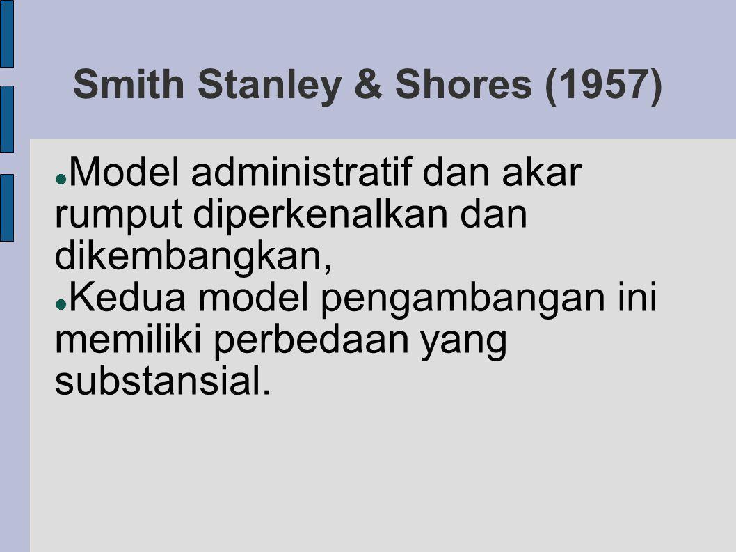Smith Stanley & Shores (1957) Model administratif dan akar rumput diperkenalkan dan dikembangkan, Kedua model pengambangan ini memiliki perbedaan yang substansial.