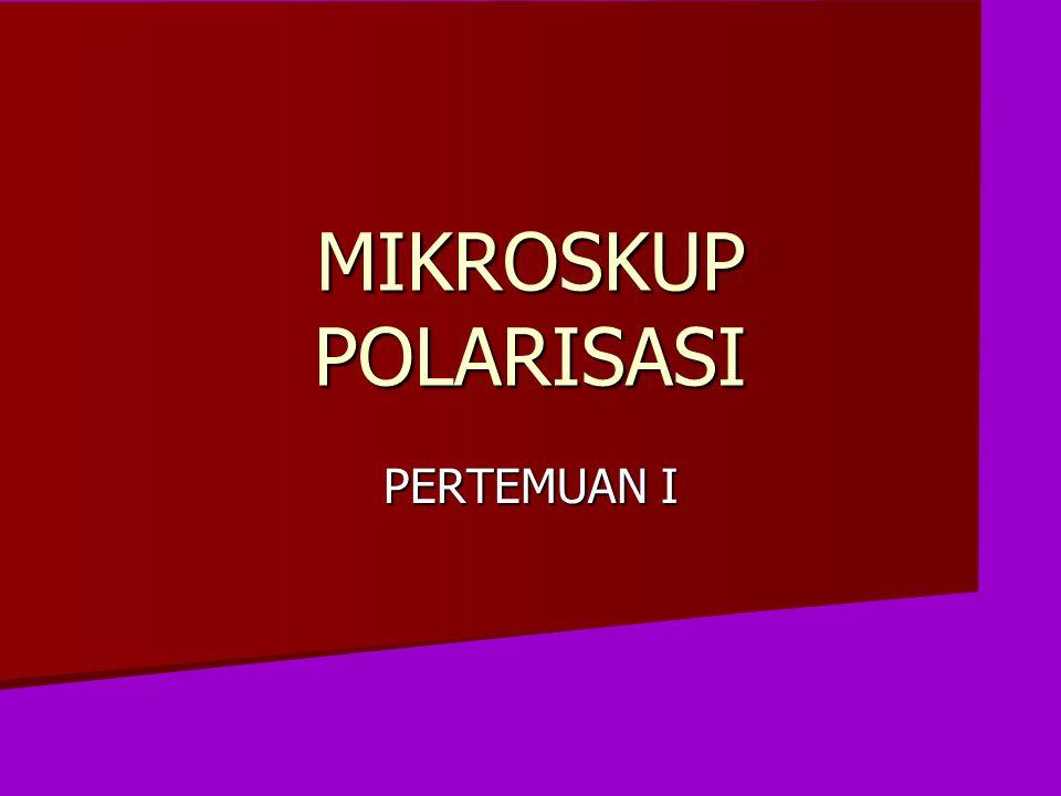 MIKROSKUP POLARISASI PERTEMUAN I