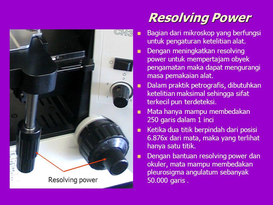 Resolving Power Bagian dari mikroskop yang berfungsi untuk pengaturan ketelitian alat. Dengan meningkatkan resolving power untuk mempertajam obyek pen