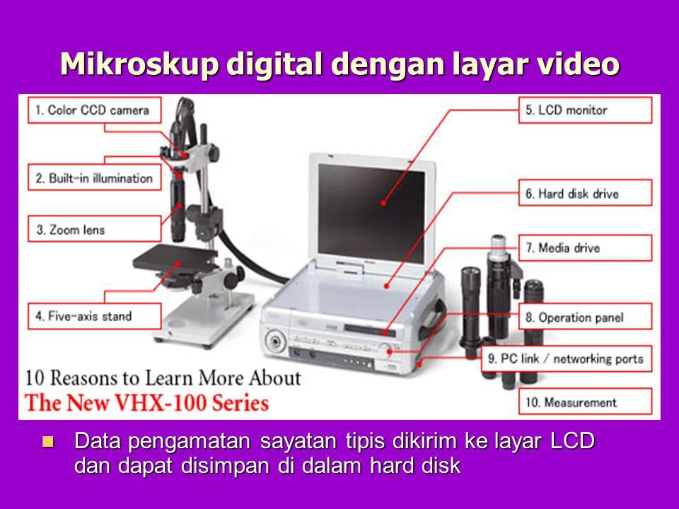 Mikroskup digital dengan layar video Data pengamatan sayatan tipis dikirim ke layar LCD dan dapat disimpan di dalam hard disk Data pengamatan sayatan