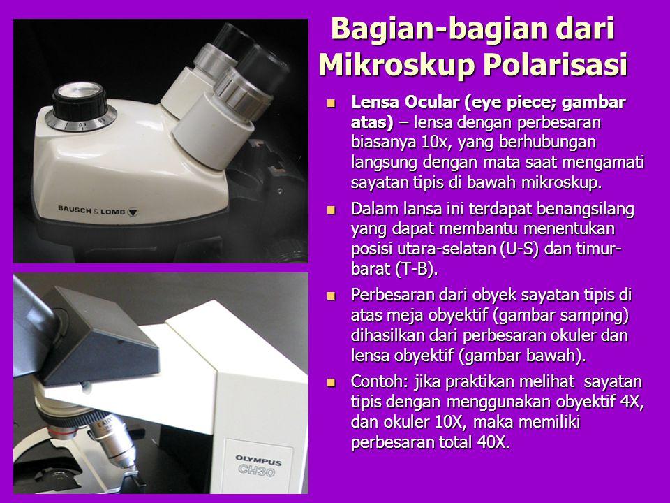 Bagian-bagian dari Mikroskup Polarisasi Lensa Ocular (eye piece; gambar atas) – lensa dengan perbesaran biasanya 10x, yang berhubungan langsung dengan