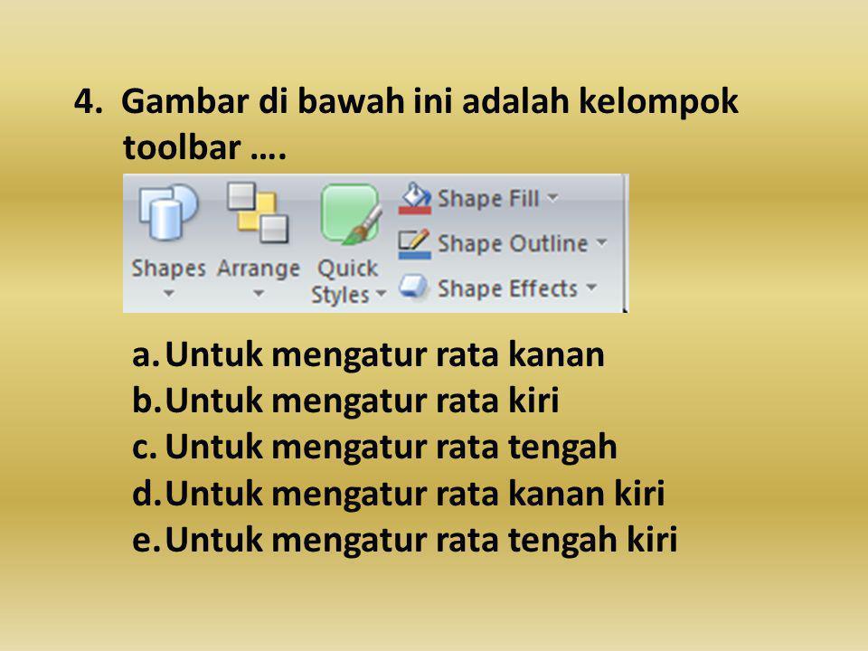 4.Gambar di bawah ini adalah kelompok toolbar ….
