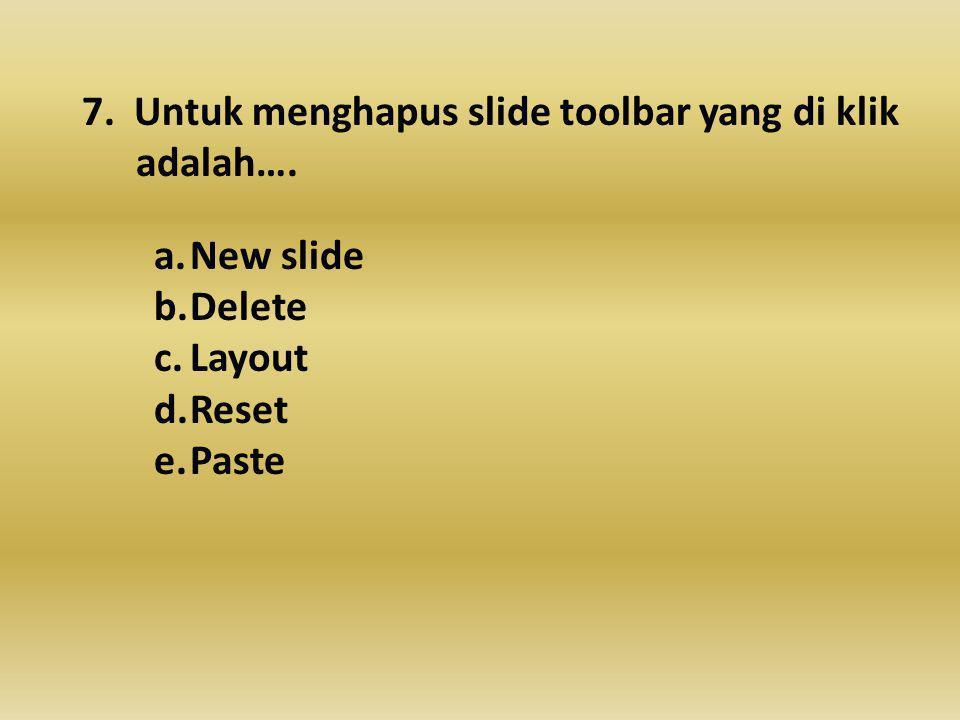 7.Untuk menghapus slide toolbar yang di klik adalah….