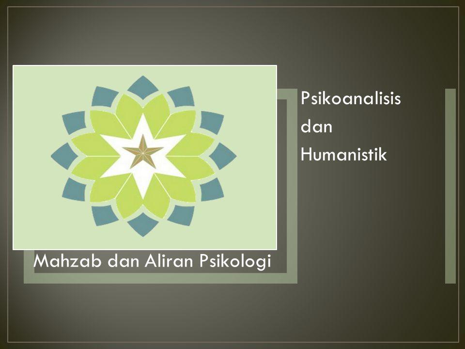 Mahzab dan Aliran Psikologi Psikoanalisis dan Humanistik