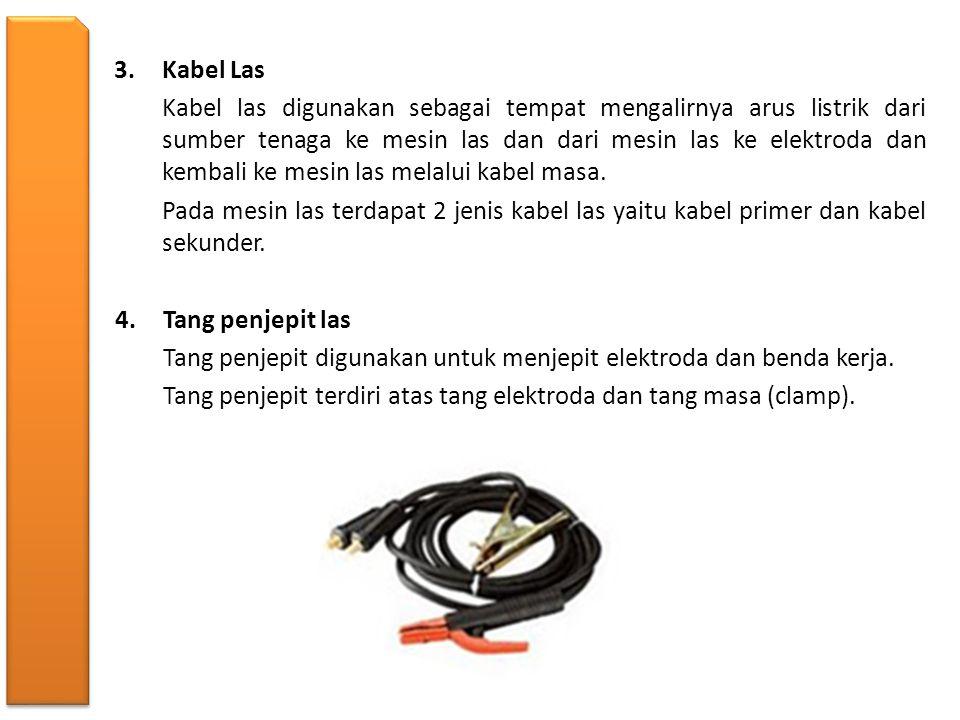 3.Kabel Las Kabel las digunakan sebagai tempat mengalirnya arus listrik dari sumber tenaga ke mesin las dan dari mesin las ke elektroda dan kembali ke