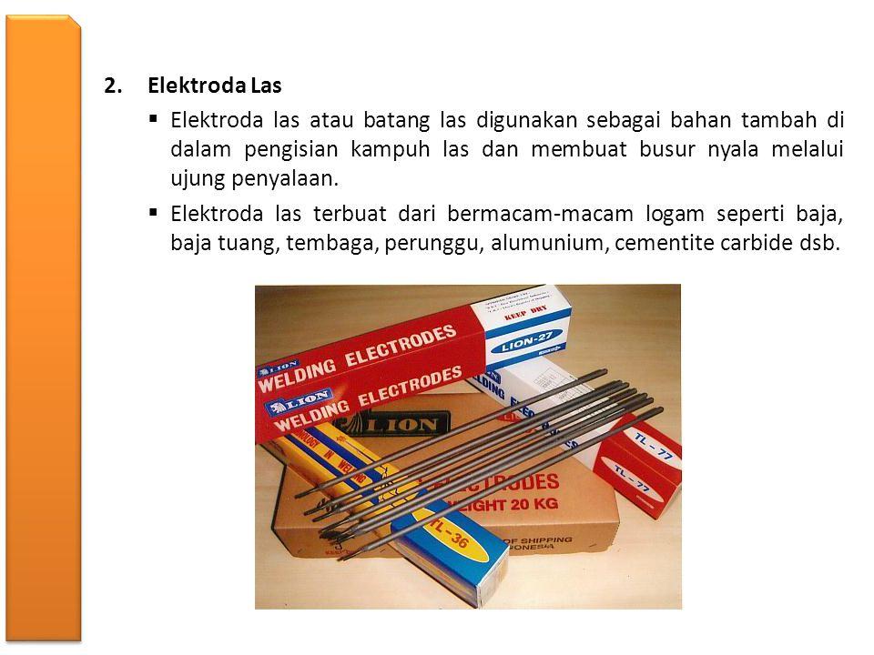 2.Elektroda Las  Elektroda las atau batang las digunakan sebagai bahan tambah di dalam pengisian kampuh las dan membuat busur nyala melalui ujung pen