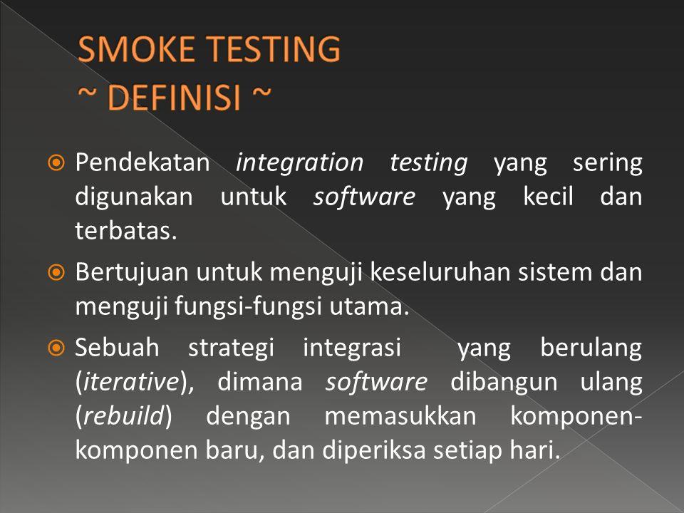  Pendekatan integration testing yang sering digunakan untuk software yang kecil dan terbatas.  Bertujuan untuk menguji keseluruhan sistem dan menguj