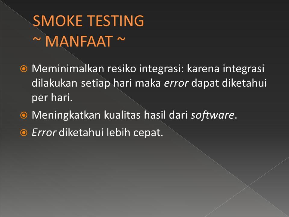 Meminimalkan resiko integrasi: karena integrasi dilakukan setiap hari maka error dapat diketahui per hari.  Meningkatkan kualitas hasil dari softwa
