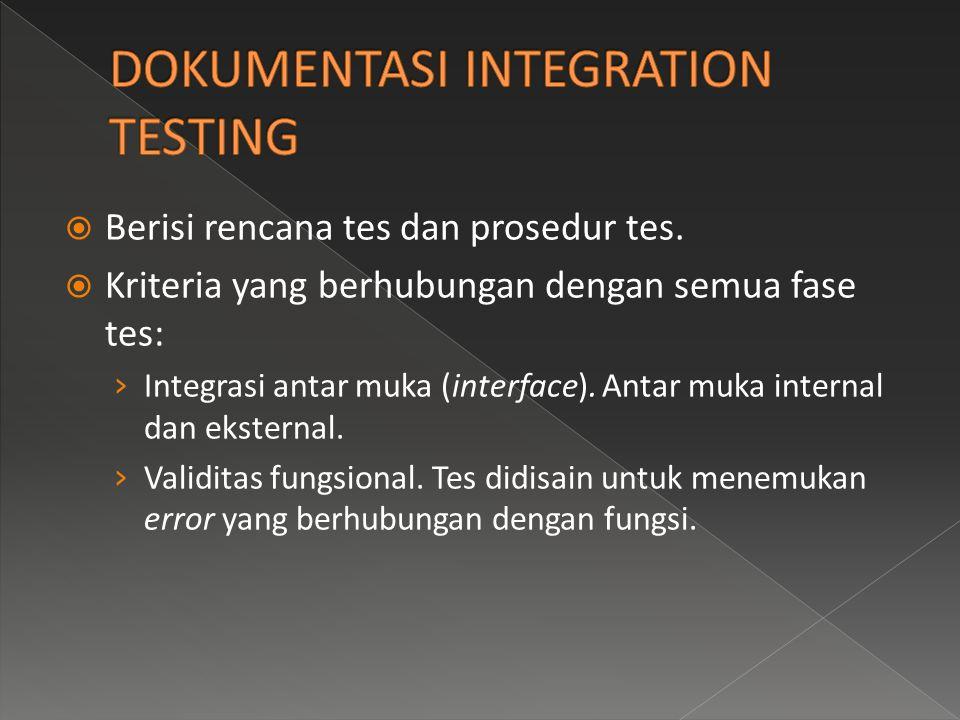  Berisi rencana tes dan prosedur tes.  Kriteria yang berhubungan dengan semua fase tes: › Integrasi antar muka (interface). Antar muka internal dan