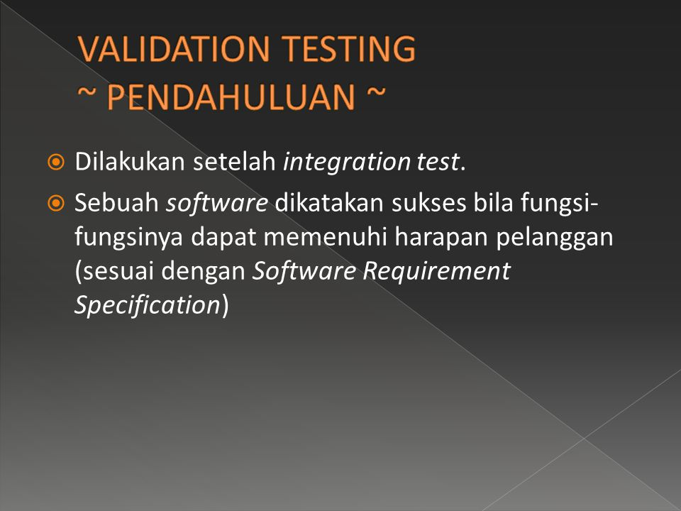  Dilakukan setelah integration test.  Sebuah software dikatakan sukses bila fungsi- fungsinya dapat memenuhi harapan pelanggan (sesuai dengan Softwa