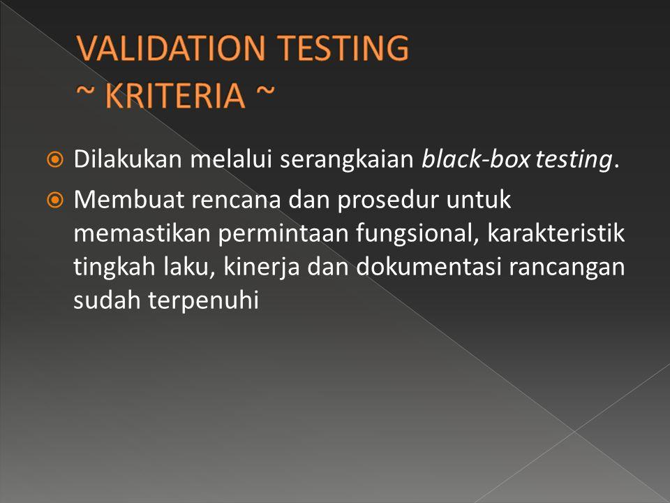  Dilakukan melalui serangkaian black-box testing.  Membuat rencana dan prosedur untuk memastikan permintaan fungsional, karakteristik tingkah laku,