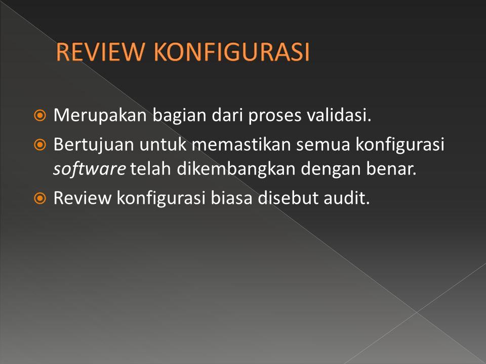  Merupakan bagian dari proses validasi.  Bertujuan untuk memastikan semua konfigurasi software telah dikembangkan dengan benar.  Review konfigurasi