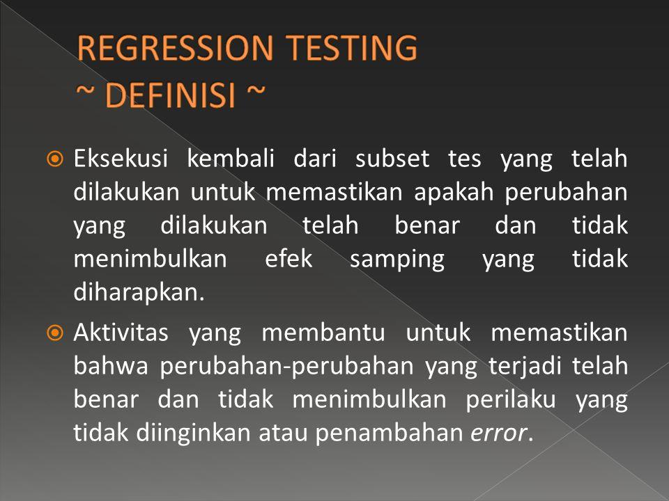  Eksekusi kembali dari subset tes yang telah dilakukan untuk memastikan apakah perubahan yang dilakukan telah benar dan tidak menimbulkan efek samping yang tidak diharapkan.