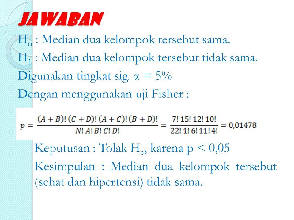 Jawaban H o : Median dua kelompok tersebut sama. H 1 : Median dua kelompok tersebut tidak sama. Digunakan tingkat sig. α = 5% Dengan menggunakan uji F