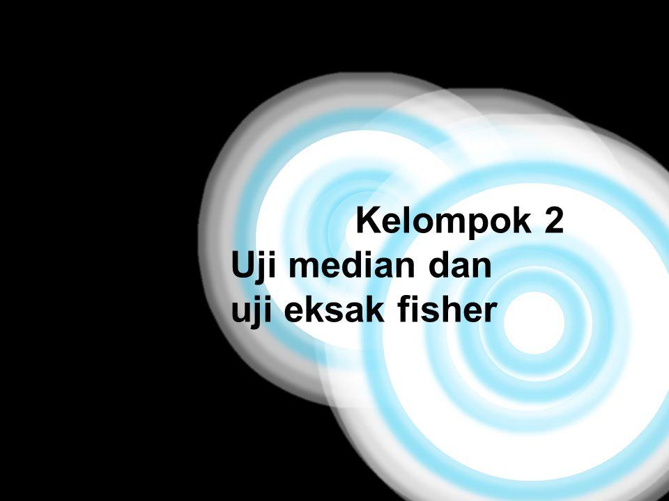 Kelompok 2 Uji median dan uji eksak fisher